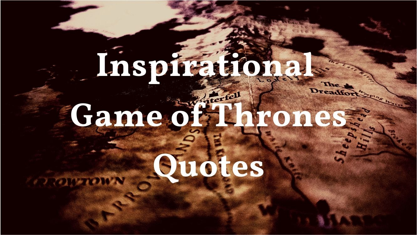 17 Best Game Of Thrones Quotes To Inspire You All Your Life